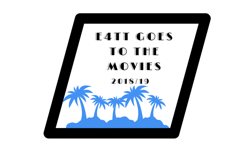 E4TT Goes to the Movies 2018/19